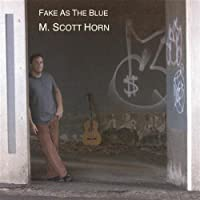 Fake As the Blue by M Scott Horn (2006-01-10)