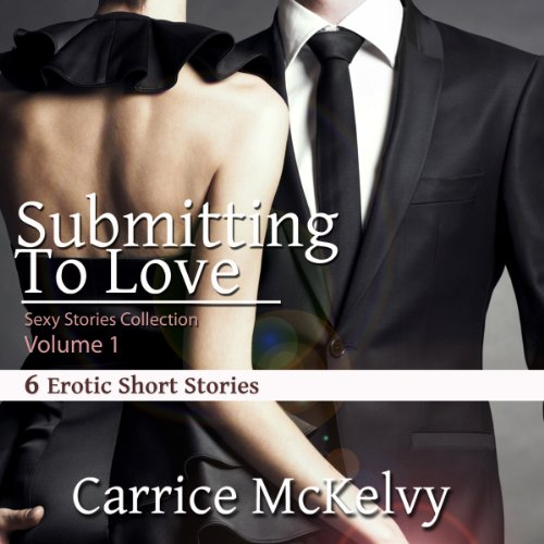 Submitting to Love: 6 Erotic Short Stories, Volume 1 audiobook cover art