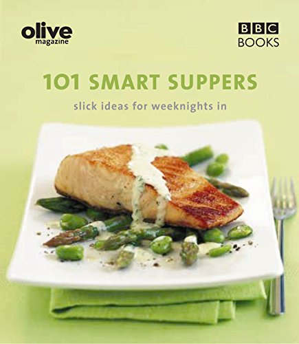 Olive: 101 Smart Suppers: 101 Smart Suppers Slick Ideas for Weeknights (Olive Magazine)