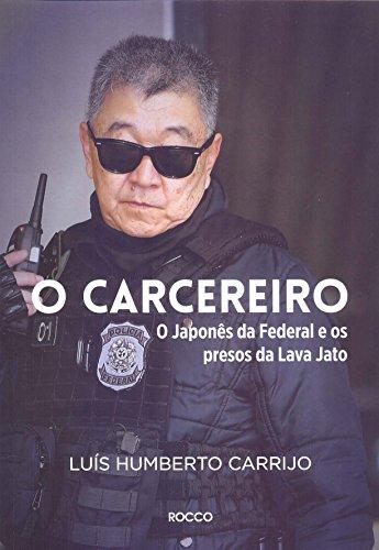 O carcereiro: O Japonês da Federal e os presos da Lava Jato