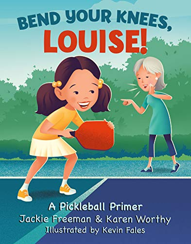 Bend Your Knees, Louise!: A Pickleball Primer (English Edition)