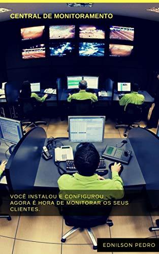 Como Criar a sua Central de Monitoramento de CFTV: Agregue MAIS valor e aumente seus GANHOS com uma Central de Monitoramento de CFTV (1) (Portuguese Edition)