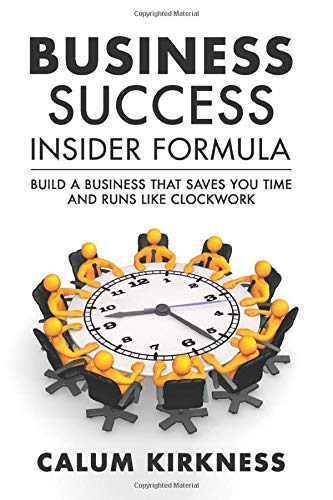 Business Success Insider Formula: Build a Business That Saves You Time and Runs Like Clockwork