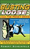 Busting Loose From the Money Game: Mind-Blowing Strategies for Changing the Rules of a Game You...
