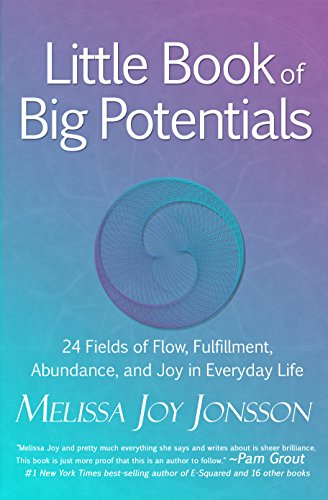 Little Book of Big Potentials: 24 Fields of Flow, Fulfillment, Abundance, and Joy in Everyday Life (English Edition) PDF Books