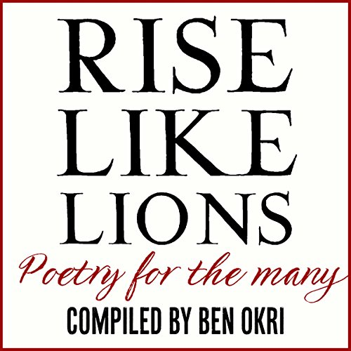 Rise Like Lions     Poetry for the Many              By:                                                                                                                                 Ben Okri                               Narrated by:                                                                                                                                 Ben Okri,                                                                                        Simon Slater,                                                                                        Luke Thompson,                   and others                 Length: 4 hrs and 41 mins     1 rating     Overall 5.0