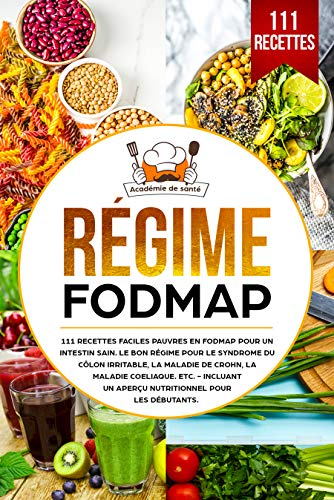 Régime FODMAP: 111 recettes faciles pauvres en FODMAP pour un intestin sain. Le bon régime pour le syndrome du côlon irritable, la maladie de Crohn, la maladie cœliaque, etc. (French Edition)
