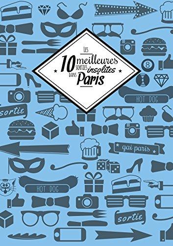 Les 10 meilleures sorties insolites dans Paris (French Edition)