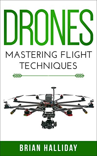 Drones: Mastering Flight Techniques (English Edition)