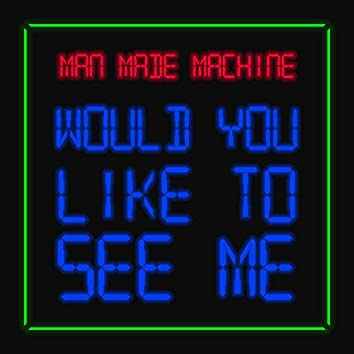 Would You Like to See Me