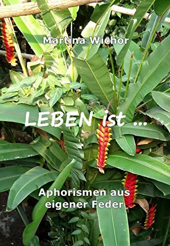 LEBEN ist ...: Aphorismen aus eigener Feder