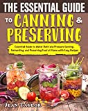 The Essential Guide to Canning and Preserving: Essential Guide to Water Bath and Pressure Canning, Fermenting, and Preserving Food at Home with Easy Recipes