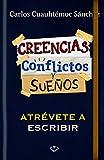 CONFLICTOS, CREENCIAS Y SUEÑOS (Spanish Edition)