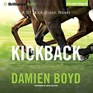 Kickback     DI Nick Dixon, Book 3              By:                                                                                                                                 Damien Boyd                               Narrated by:                                                                                                                                 Napoleon Ryan                      Length: 5 hrs and 35 mins     185 ratings     Overall 4.2
