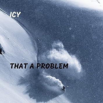 That a Problem