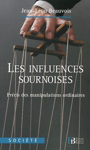 Les influences sournoises: Précis des manipulations ordinaires