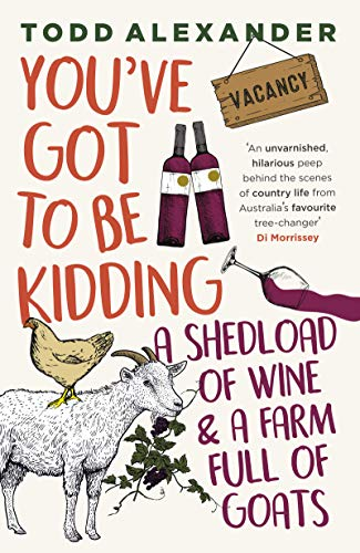 You've Got To Be Kidding: a shedload of wine & a farm full of goats (English Edition)