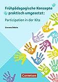 Frühpädagogische Konzepte praktisch umgesetzt: Partizipation in der Kita (3. Auflage): Ratgeber