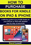 How to Purchase books for Kindle on iPad and iPhone: A definitive guide to buy kindle books on your iPhone and iPad with detailed step-by-step screenshots. (English Edition)