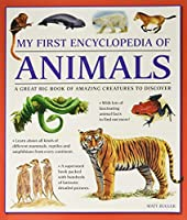 My First Encylopedia of Animals: A Great Big Book of Amazing Creatures to Discover