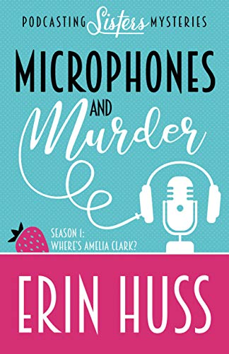 Microphones and Murder (A Podcasting Sisters Mystery Book 1)