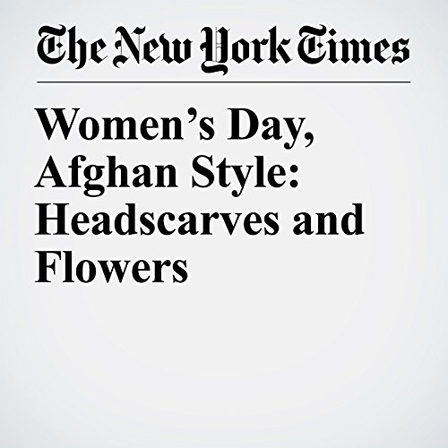 Women's Day, Afghan Style: Headscarves and Flowers copertina