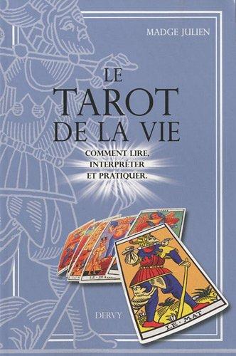 Le Tarot de la vie : Comment lire, interpréter et pratiquer