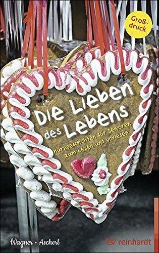 Die Lieben des Lebens: Kurzgeschichten für Senioren zum Lesen und Vorlesen