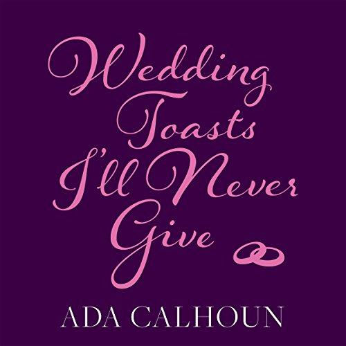 Wedding Toasts I'll Never Give                   By:                                                                                                                                 Ada Calhoun                               Narrated by:                                                                                                                                 Ada Calhoun                      Length: 3 hrs and 17 mins     59 ratings     Overall 4.4