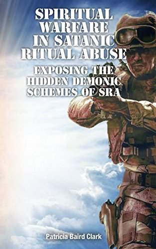 Spiritual Warfare in Satanic Ritual Abuse: Exposing the Hidden Demonic Schemes of SRA by [Patricia Clark]