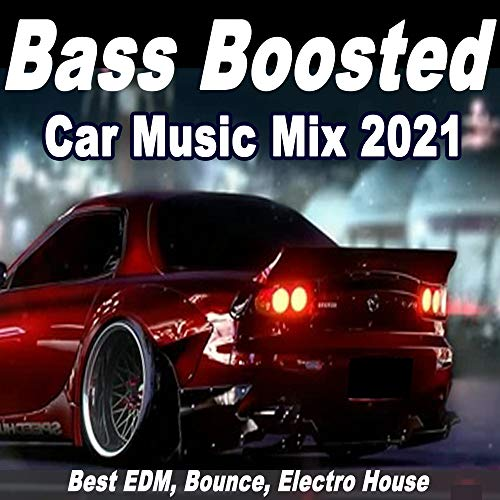 Bass Boosted Car Music Mix 2021 (Best EDM, Bounce, Electro House)