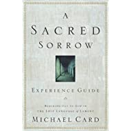 A Sacred Sorrow Experience Guide: Reaching Out to God in the Lost Language of Lament