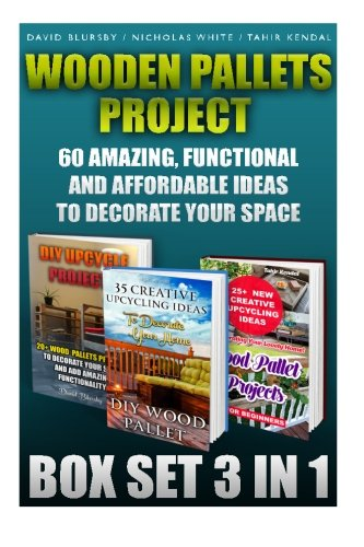 Wooden Pallets Project Box Set 3 In 1 60 Amazing, Functional And Affordable...