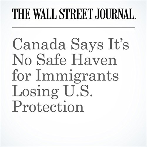 Canada Says It's No Safe Haven for Immigrants Losing U.S. Protection copertina