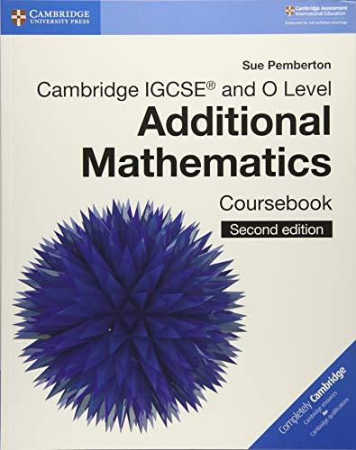 Cambridge IGCSE™ and O Level Additional Mathematics Coursebook (Cambridge International IGCSE)