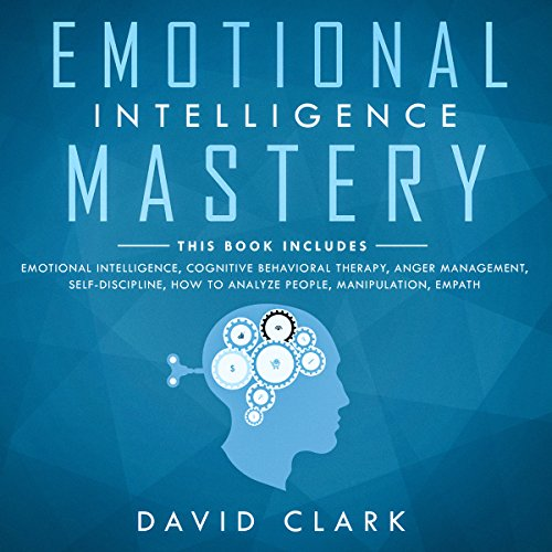 Emotional Intelligence Mastery: 7 Manuscripts     Emotional Intelligence, Cognitive Behavioral Therapy, Anger Management, Self-Discipline, How to Analyze People, Manipulation, Empath              Auteur(s):                                                                                                                                 David Clark                               Narrateur(s):                                                                                                                                 Sam Slydell,                                                                                        Bob D,                                                                                        Roland Purdy,                   Autres                 Durée: 10 h et 59 min     2 évaluations     Au global 4,0