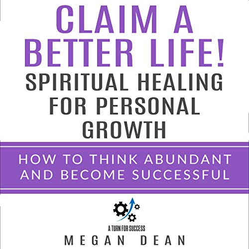 Claim a Better Life! Spiritual Healing for Personal Growth     How to Think Abundant and Become Successful              Written by:                                                                                                                                 Megan Dean                               Narrated by:                                                                                                                                 diane lehman                      Length: 1 hr and 24 mins     Not rated yet     Overall 0.0