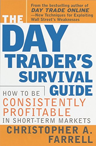 The Day Trader's Survival Guide: How to Be Consistently Profitable in Short-Term Markets