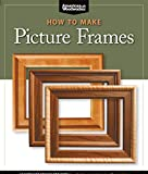 How to Make Picture Frames: 12 Simple to Stylish Projects from the Experts at American Woodworker (Fox Chapel Publishing) (Best of American Woodworker Magazine)