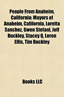 People from Anaheim, California: Mayors of Anaheim, California, Loretta Sanchez, Gwen Stefani, Jeff Buckley, Stacey Q, Ler...