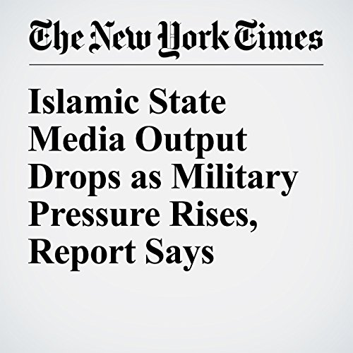 Islamic State Media Output Drops as Military Pressure Rises, Report Says cover art
