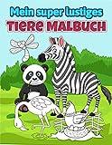 Mein super lustiges Tiere Malbuch: Ein Kritzelbuch Für Mädchen und Jungen, Ausmalbuch Für Kinder Ab 2 Jahren, Malbuch Tiere
