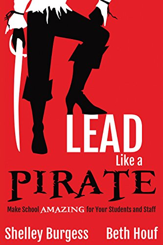 Lead Like a PIRATE: Make School Amazing for Your Students and Staff (English Edition)