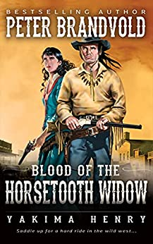 Blood of the Horsetooth Widow: A Western Fiction Classic (Yakima Henry Book 12) by [Peter Brandvold]