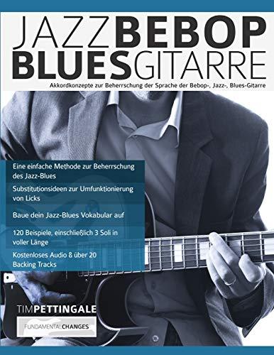 Jazz-, Bebop-, Blues-Gitarre: Akkordkonzepte zur Beherrschung der Sprache der Bebop-, Jazz-, Blues-Gitarre