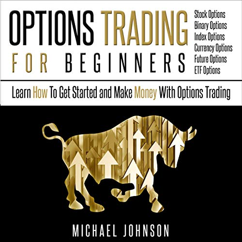 Options Trading For Beginners: Learn How To Get Started and Make Money With Options Trading Audiobook By Michael Johnson cover art