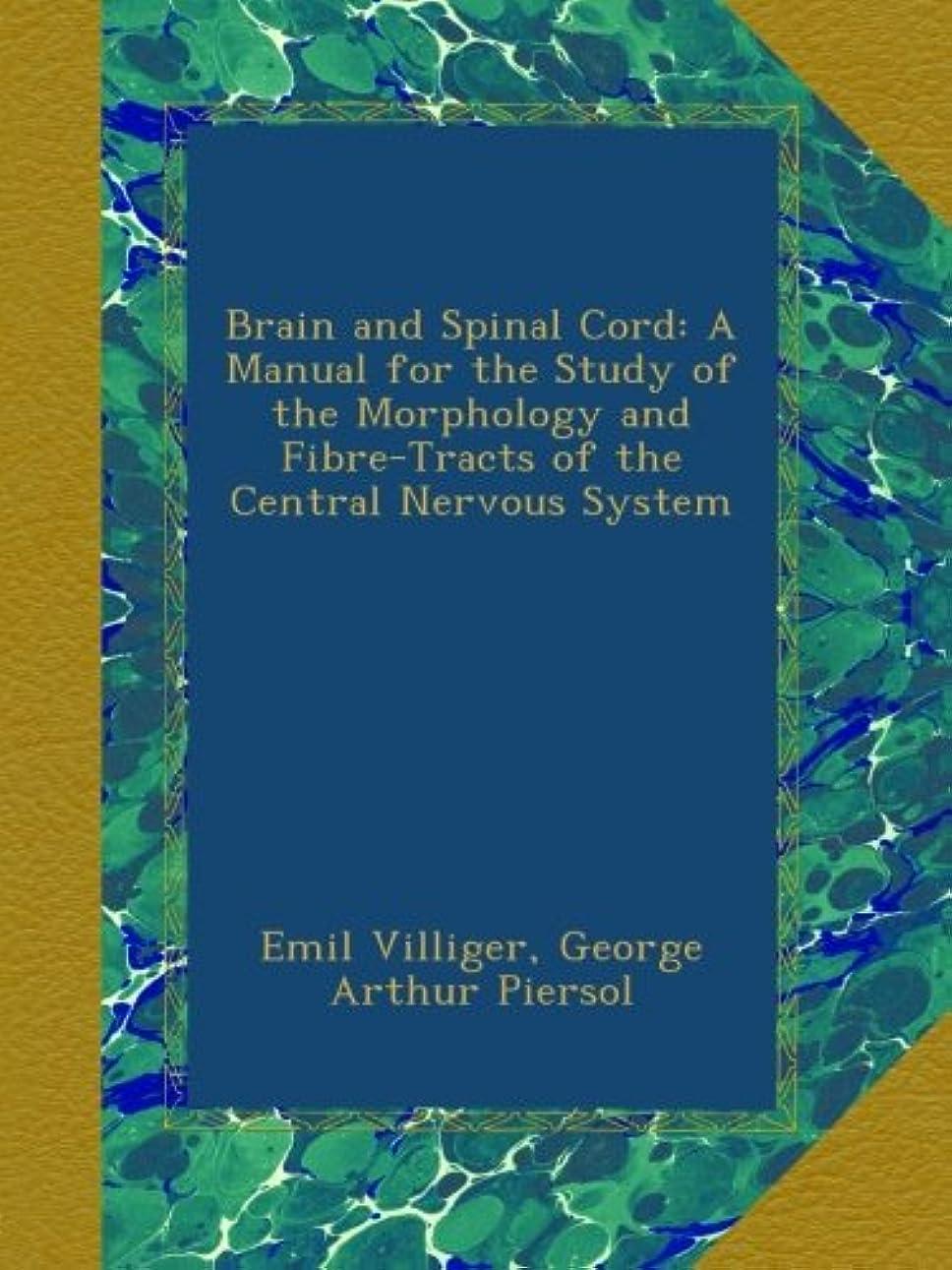傾く強調不機嫌そうなBrain and Spinal Cord: A Manual for the Study of the Morphology and Fibre-Tracts of the Central Nervous System