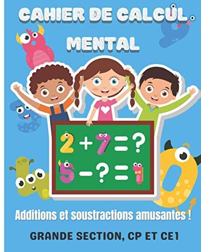 Cahier de calcul mental: Additions et soustractions amusantes | Des exercices amusants et drôles pour progresser en calcul mental et devenir un pro | ... | Grande section, CP et CE1 | 20,32 x 25,4 cm