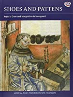Shoes and Pattens (Medieval Finds from Excavations in London) by Francis Grew Margrethe de Neergaard Susan Mitford (illustrations)(2006-01-26)
