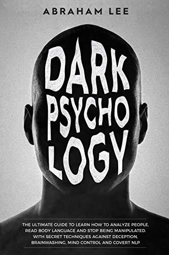 Dark Psychology: The Ultimate Gu...